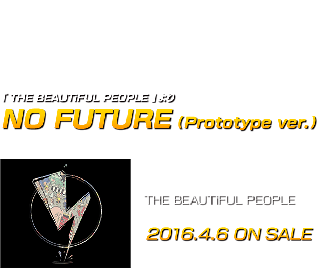 SiM Full Album 「 THE BEAUTiFUL PEOPLE 」より NO FUTURE (Prototype ver.) 作詞:MAH 作曲:SiM 4th Full Album THE BEAUTiFUL PEOPLE  UPCH-27007  ¥2,400 + 税 2016.4.6 ON SALE